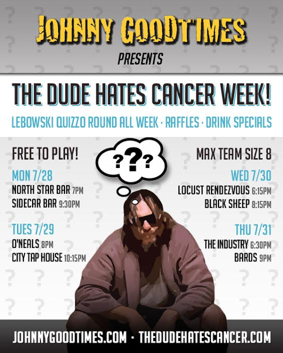 The Dude Hates Cancer Week Next Week!